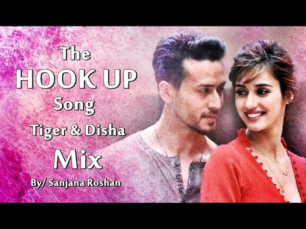 The Hook Up Song Mix Tiger Shroff and Disha Patani Vishal Shekhar Neha Kakkar