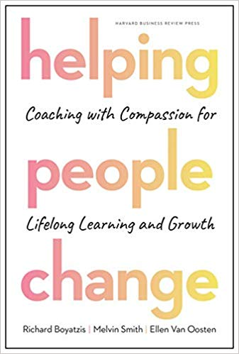 Helping People Change-Coaching with Compassion for Lifelong Learning and Growth by Richard Boyatzis