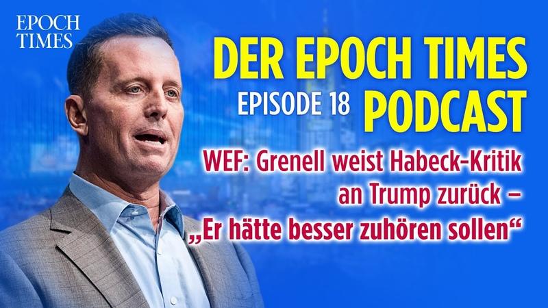 "(PODCAST) WEF: Grenell weist Habeck-Kritik an Trump zurück – ""Er hätte besser zuhören sollen"
