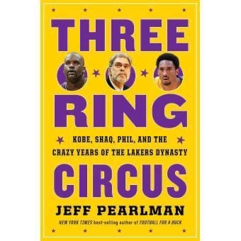 Three Ring Circus Kobe, Shaq, Phil, and the Crazy Years of the Lakers