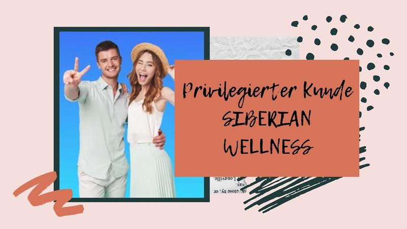 Sind Sie ein Privilegierter Kunde von Siberian Wellness Привилегированный клиент В чем выгода