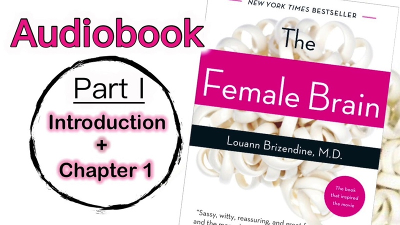 The Female Brain. Audiobook. Part 1. Louann Brizendine.