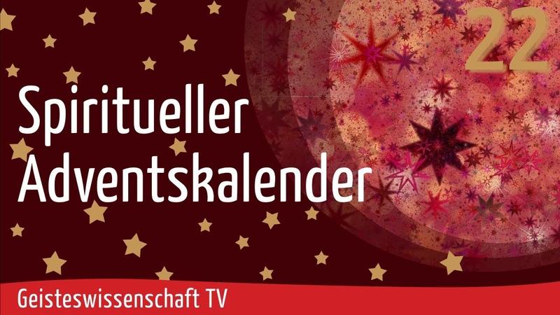 Geisteswissenschaft TV - Spiritueller Adventskalender 2020 - Teil 22