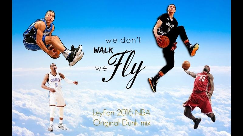 2016 NBA dunk mix We don´t Walk we Fly
