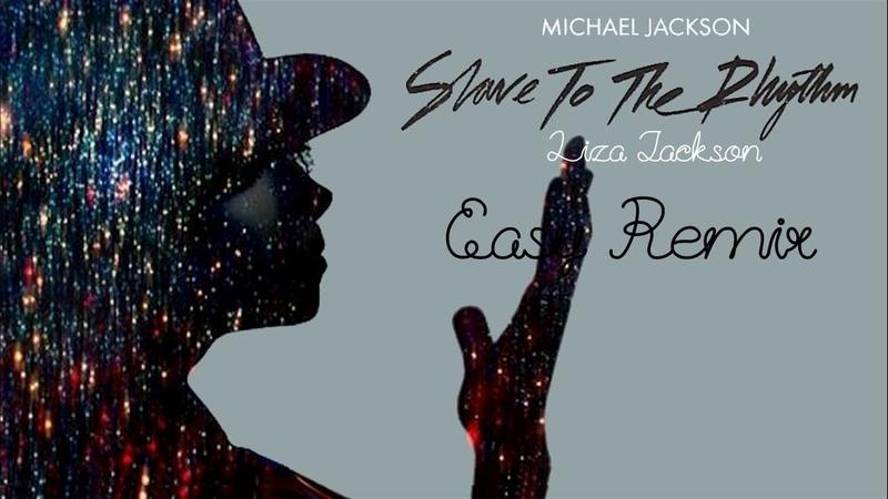 Michael Jackson-Slave To The Rhythm(Liza Jackson Easy Remix)