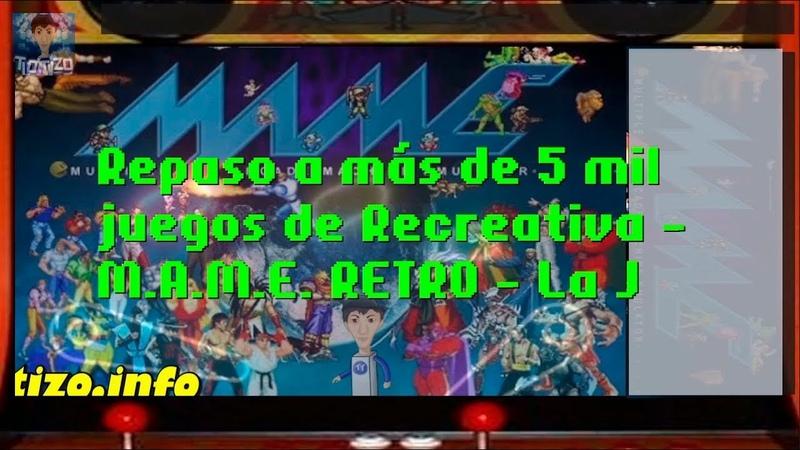 Repaso a más de 5 mil juegos de Recreativa - M.A.M.E. RETRO - La J - resubida de Twitch