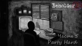 Party hardBeholder 2 #5